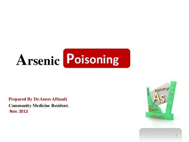 ArsenicPrepared By Dr.Anees AlSaadiCommunity Medicine Resident.Nov. 2012Poisoning1