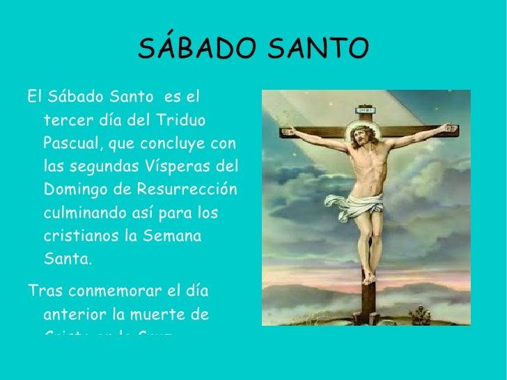 SÁBADO SANTOEl Sábado Santo es el  tercer día del Triduo  Pascual, que concluye con  las segundas Vísperas del  Domingo de...