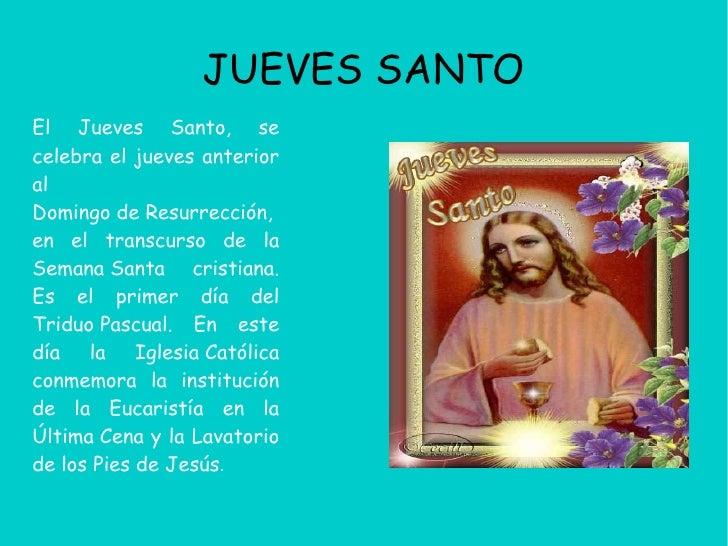 JUEVES SANTOEl Jueves Santo, secelebra el jueves anterioralDomingo de Resurrección,en el transcurso de laSemana Santa cris...