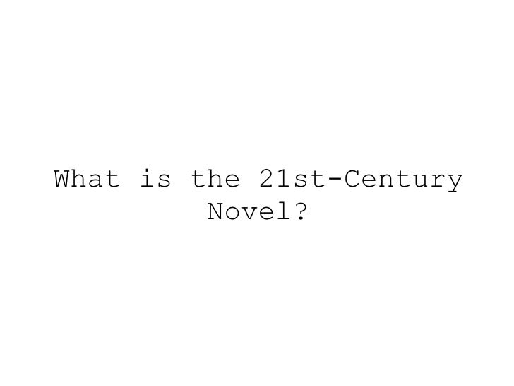 What is the 21st-Century Novel?