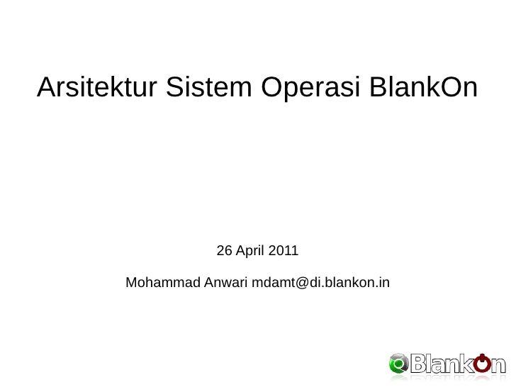 Arsitektur Sistem Operasi BlankOn                  26 April 2011      Mohammad Anwari mdamt@di.blankon.in