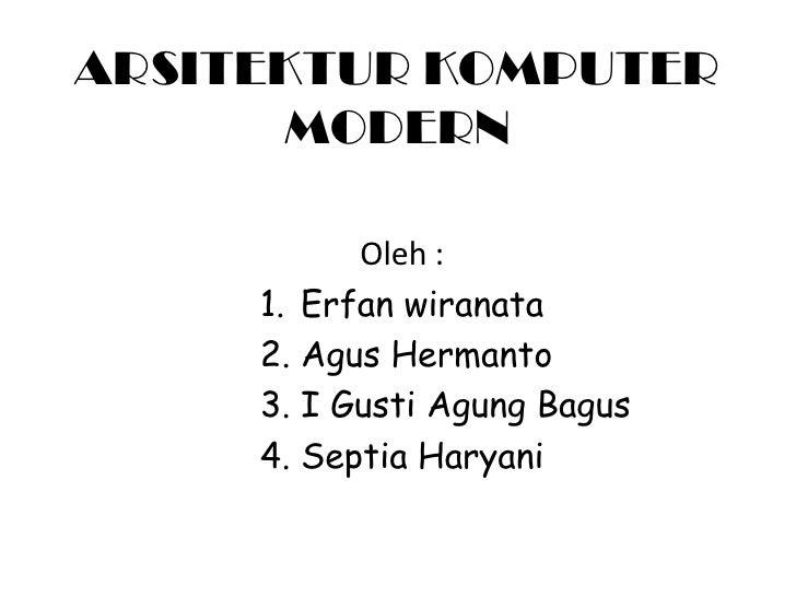 ARSITEKTUR KOMPUTER MODERN<br />Oleh : <br />Erfan wiranata<br />Agus Hermanto<br />I Gusti Agung Bagus<br />Septia Haryan...