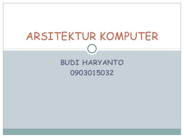 ARSITEKTUR KOMPUTER    BUDI HARYANTO      0903015032