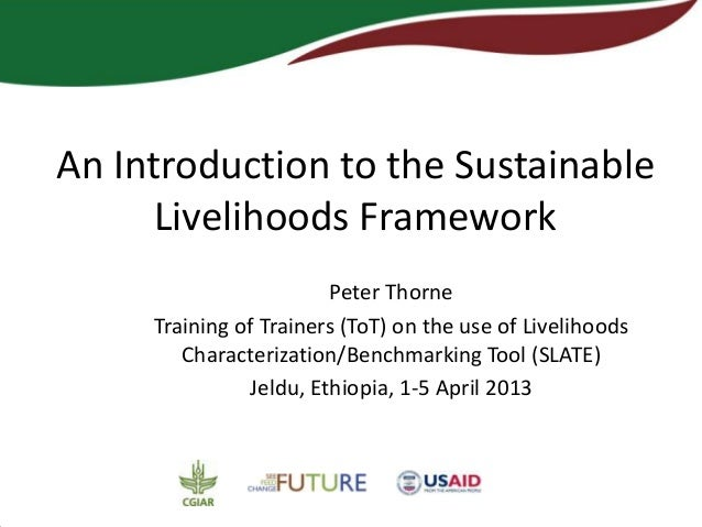 An Introduction to the Sustainable      Livelihoods Framework                        Peter Thorne     Training of Trainers...