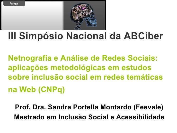 III Simpósio Nacional da ABCiber  Netnografia e Análise de Redes Sociais: aplicações metodológicas em estudos sobre inclus...