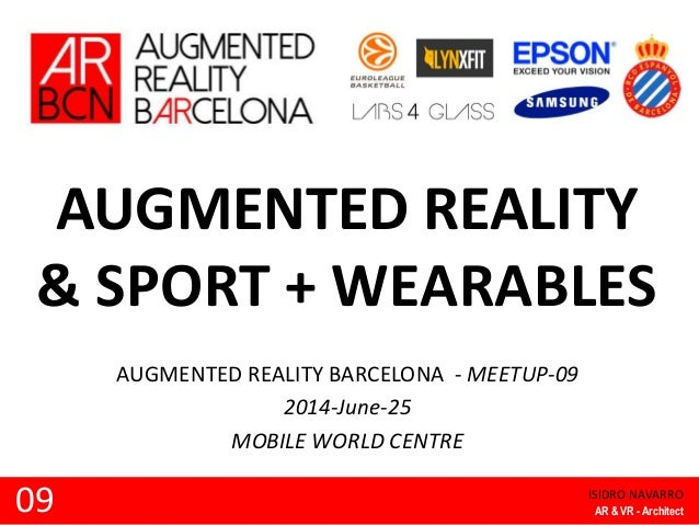 AUGMENTED REALITY & SPORT + WEARABLES AUGMENTED REALITY BARCELONA - MEETUP-09 2014-June-25 MOBILE WORLD CENTRE 09 ISIDRO N...