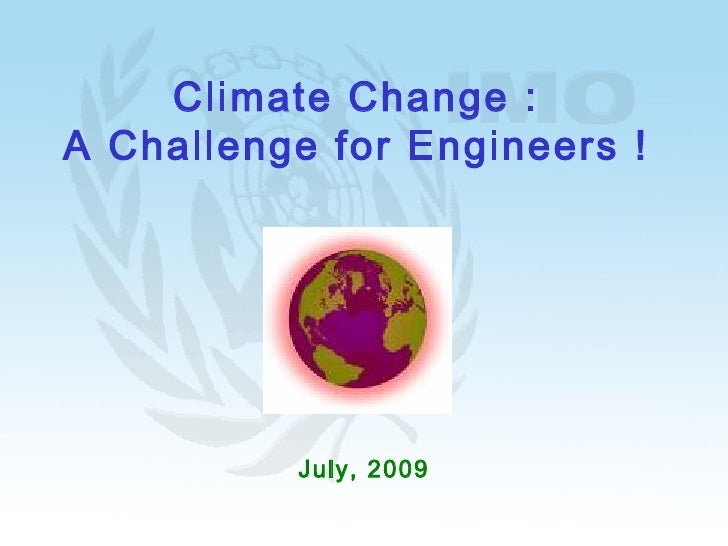 <ul><li>July, 2009 </li></ul>Climate Change : A Challenge for Engineers !