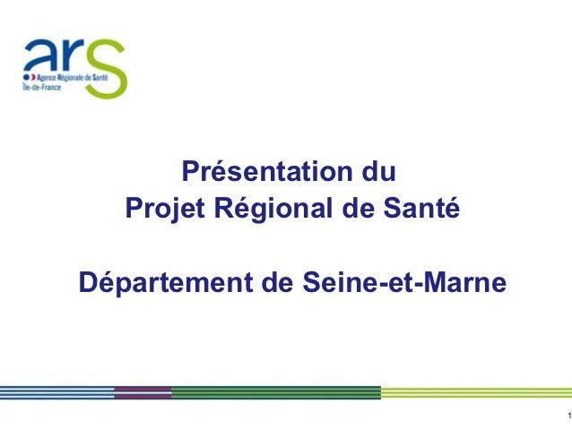 Présentation du   Projet Régional de SantéDépartement de Seine-et-Marne                                1