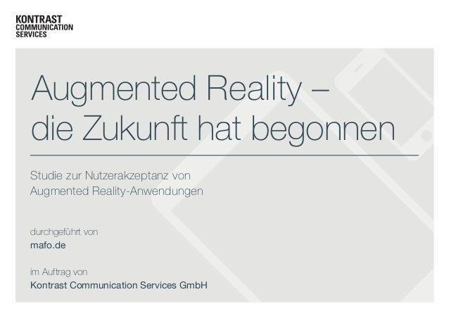 Augmented Reality – die Zukunft hat begonnen Studie zur Nutzerakzeptanz von Augmented Reality-Anwendungen durchgeführt von...