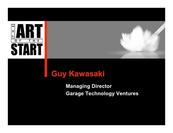 Guy Kawasaki    Managing Director    Garage Technology Ventures