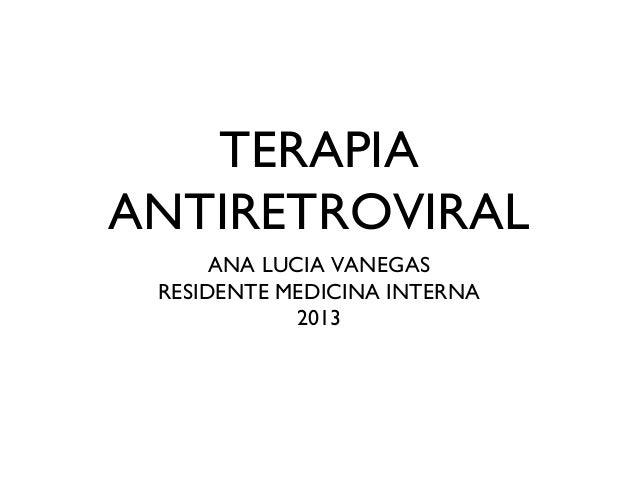 TERAPIAANTIRETROVIRAL      ANA LUCIA VANEGAS RESIDENTE MEDICINA INTERNA             2013