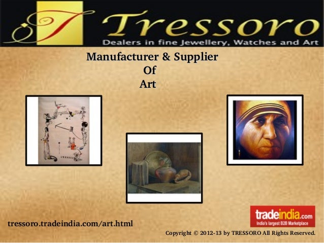 tressoro.tradeindia.com/art.html Copyright © 2012­13 by TRESSORO All Rights Reserved. Manufacturer & SupplierManufacturer ...