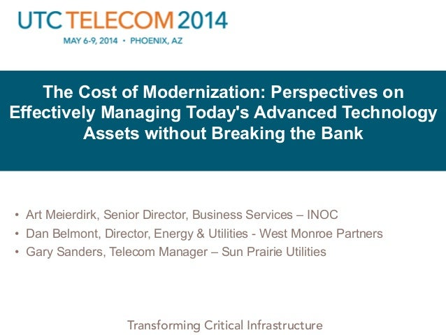 © 2013 Utilities Telecom Council Transforming Critical Infrastructure The Cost of Modernization: Perspectives on Effective...