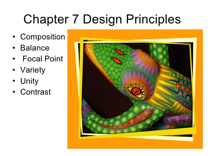 Chapter 7 Design Principles  <ul><li>Composition </li></ul><ul><li>Balance </li></ul><ul><li>Focal Point </li></ul><ul><li...