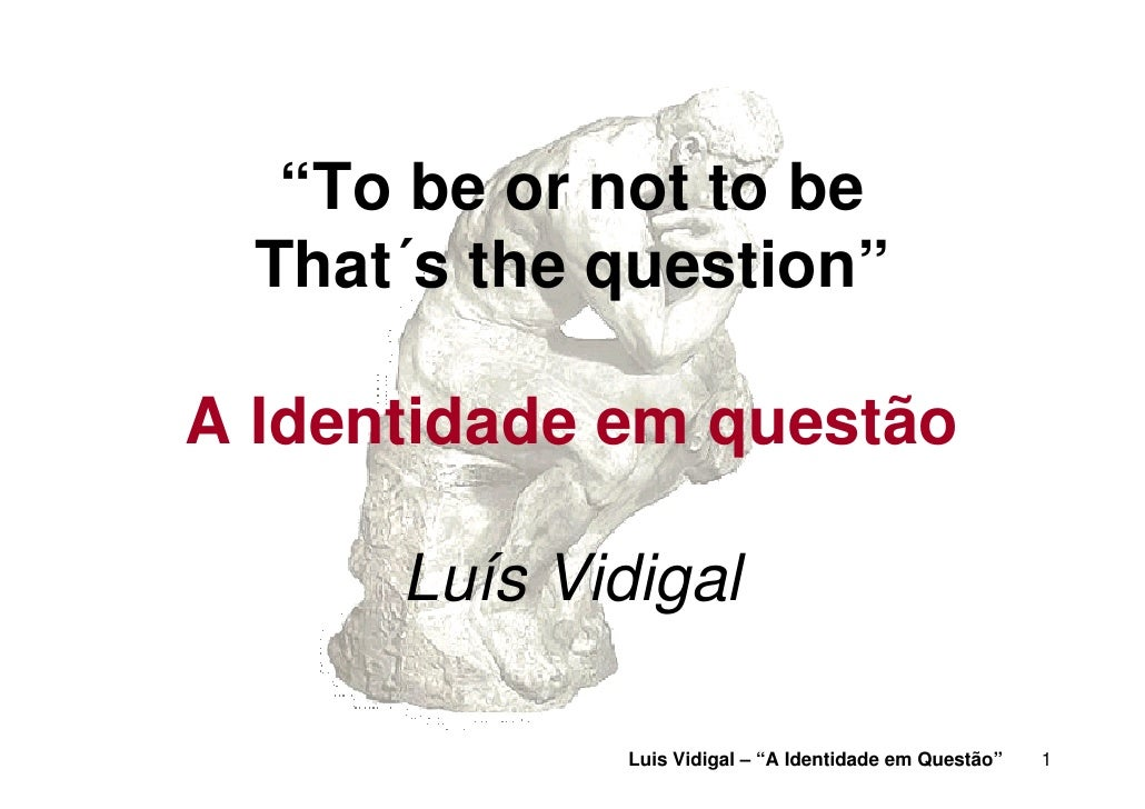 """To be or not to be   That´s the question""  A Identidade em questão        Luís Vidigal               Luis Vidigal – ""A Id..."