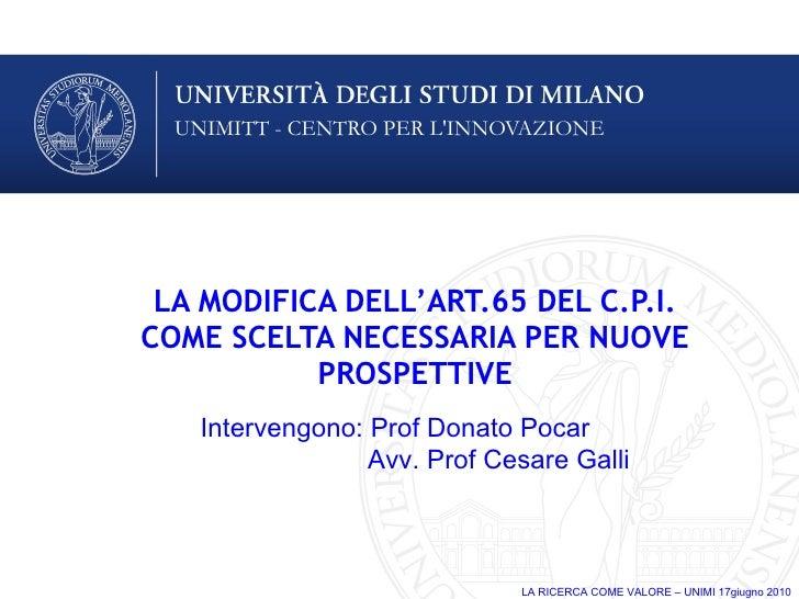 LA MODIFICA DELL'ART.65 DEL C.P.I. COME SCELTA NECESSARIA PER NUOVE PROSPETTIVE Intervengono: Prof Donato Pocar   Avv. Pro...