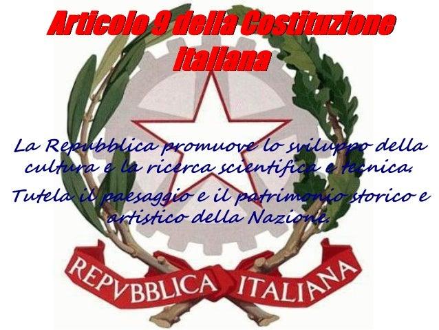 Articolo 9 della CostituzioneitalianaLa Repubblica promuove lo sviluppo dellacultura e la ricerca scientifica e tecnica.Tu...