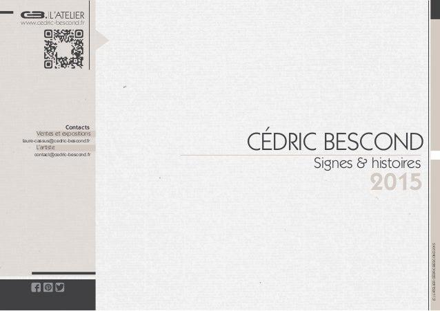 L'ATELIER www.cedric-bescond.fr Contacts Ventes et expositions L'artiste laure-cassus@cedric-bescond.fr contact@cedric-bes...