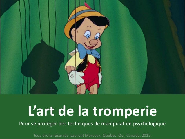 L'art de la tromperie Pour se protéger des techniques de manipulation psychologique Tous droits réservés: Laurent Marcoux,...