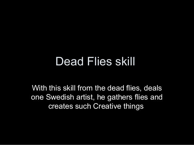 Dead flies skills