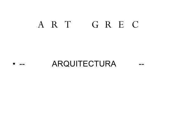 ART GREC <ul><li>--  ARQUITECTURA  --  </li></ul>