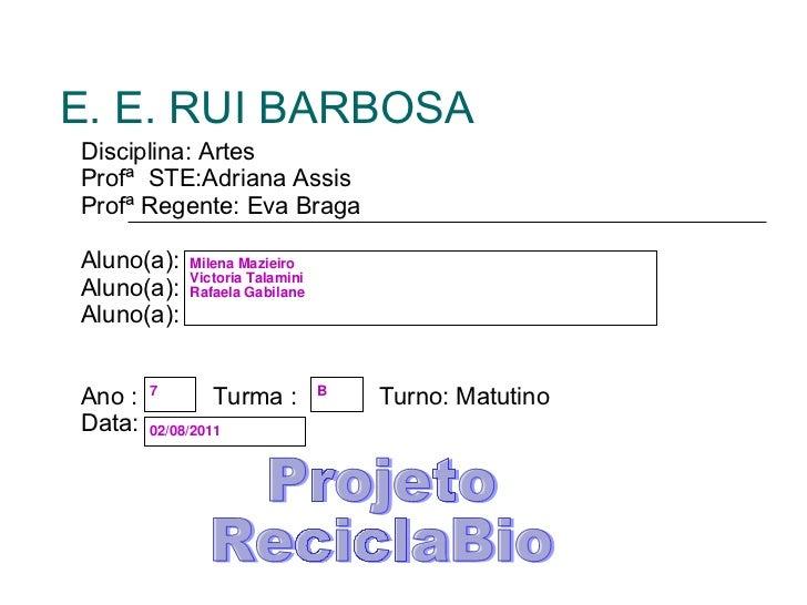E. E. RUI BARBOSA Disciplina: Artes Profª  STE:Adriana Assis Profª Regente: Eva Braga Aluno(a): Aluno(a): Aluno(a): Ano : ...