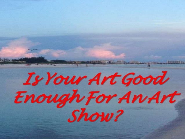 Is Your Art Good Enough For An Art Show?