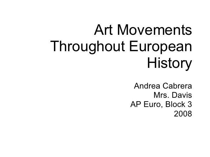 Art Movements Throughout European History Andrea Cabrera Mrs. Davis AP Euro, Block 3 2008