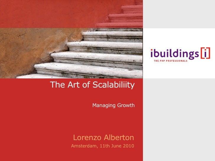The Art of Scalabiliity               Managing Growth           Lorenzo Alberton      Amsterdam, 11th June 2010