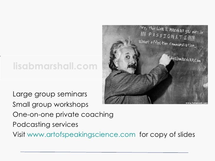 lisabmarshall.com Large group seminars Small group workshops One-on-one private coaching Podcasting services Visit  www. a...
