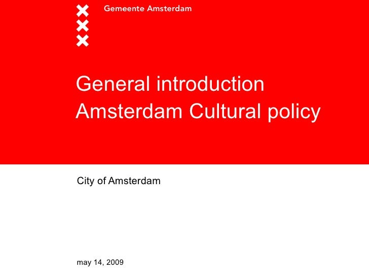 General introduction Amsterdam Cultural policy   City of Am