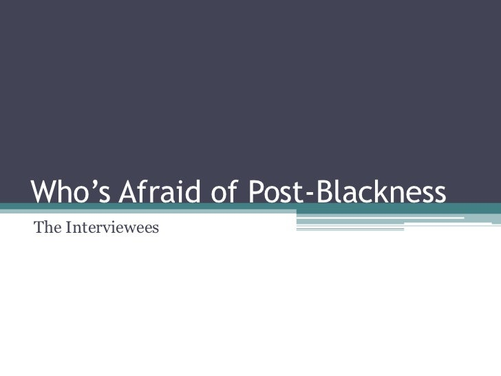 Preview: Who's Afraid of Post Blackness