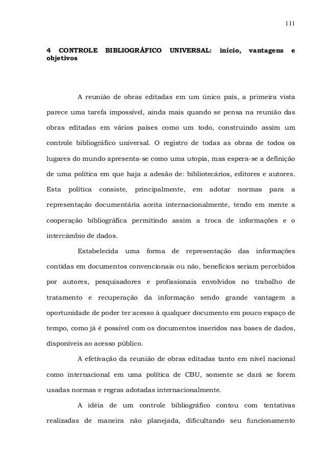 111 4 CONTROLE BIBLIOGRÁFICO UNIVERSAL: início, vantagens e objetivos A reunião de obras editadas em um único país, a prim...