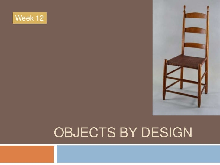 Week 12          OBJECTS BY DESIGN