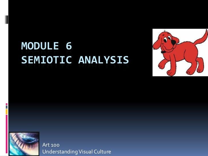 MODULE 6SEMIOTIC ANALYSIS   Art 100   Understanding Visual Culture