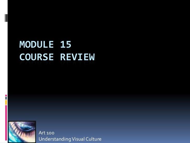 MODULE 15COURSE REVIEW   Art 100   Understanding Visual Culture