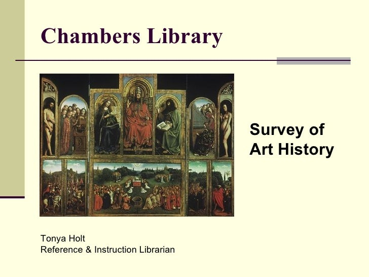 Chambers Library Survey of  Art History Tonya Holt  Reference & Instruction Librarian