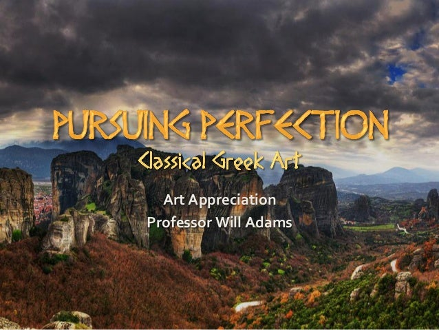 Art1204 pursuing perfection   classical greek art