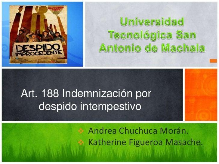 Art. 188 Indemnización por    despido intempestivo              Andrea Chuchuca Morán.              Katherine Figueroa M...