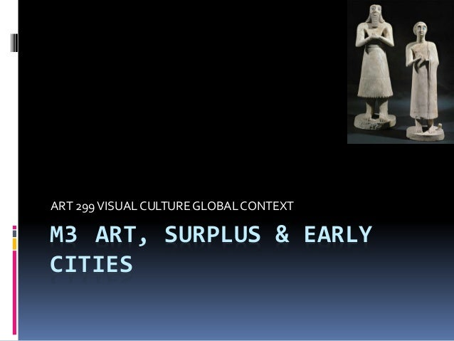 M3 ART, SURPLUS & EARLY CITIES ART 299VISUALCULTUREGLOBALCONTEXT