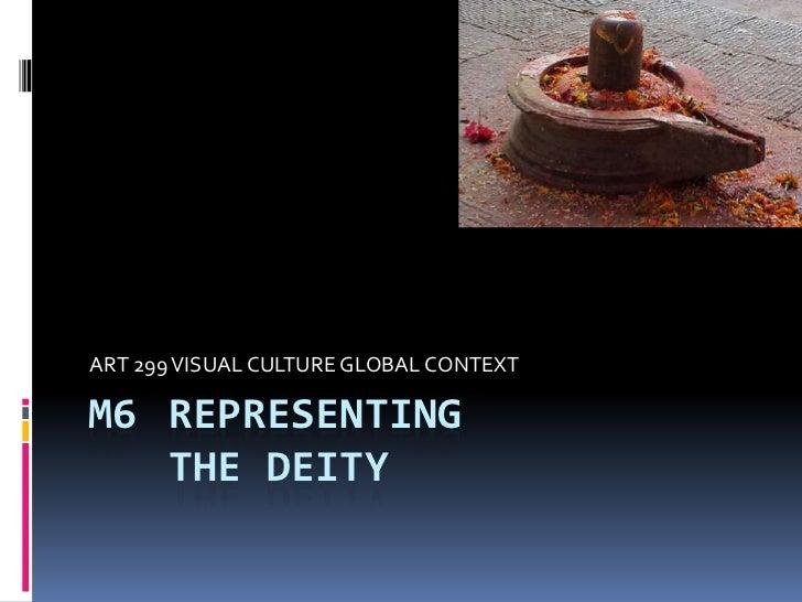 ART 299 VISUAL CULTURE GLOBAL CONTEXTM6 REPRESENTING   THE DEITY