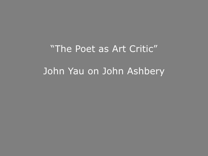 """The Poet as Art Critic""John Yau on John Ashbery<br />"