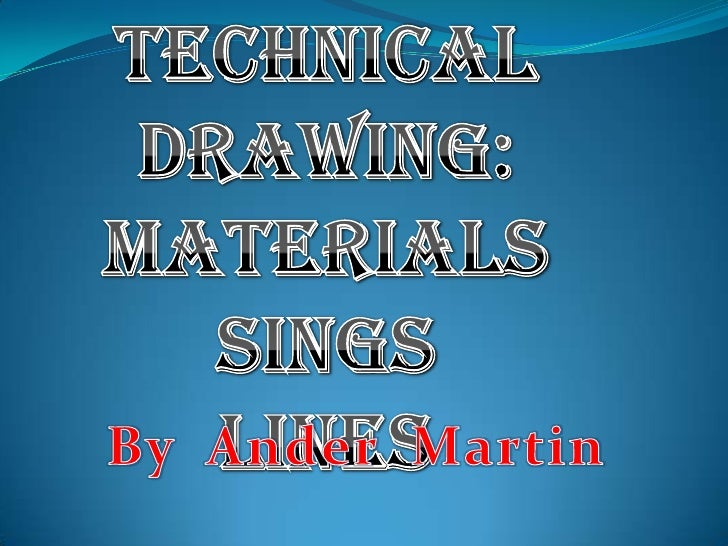 Technicaldrawing: <br />Materials<br />Sings<br />lines<br />ByAnder  Martin<br />