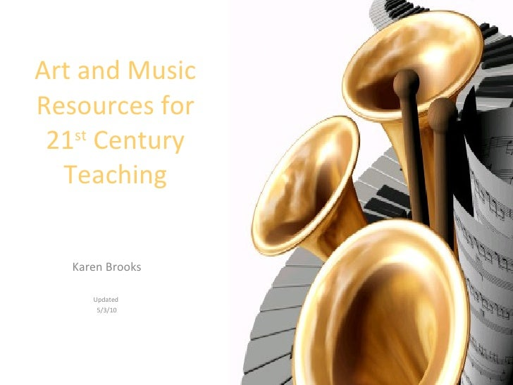 Art and Music Resources for 21 st  Century Teaching Karen Brooks Updated  5/3/10