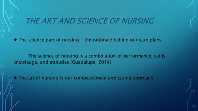"art and science in nursing When social factors are considered and the art and science of nursing are effectively combined the ""nurse, healthcare team and patient form a partnership, that results in the best possible outcome for the patient"" (grady & gough, 2015."