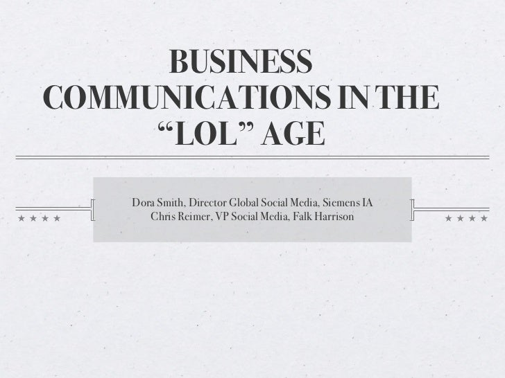"BUSINESSCOMMUNICATIONS IN THE     ""LOL"" AGE    Dora Smith, Director Global Social Media, Siemens IA       Chris Reimer, VP..."