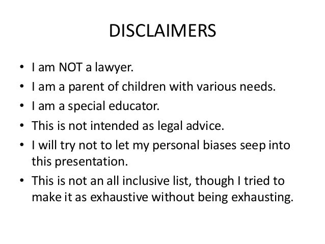 DISCLAIMERS • I am NOT a lawyer. • I am a parent of children with various needs. • I am a special educator. • This is not ...