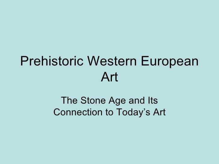 Prehistoric Western European Art The Stone Age and Its Connection to Today's Art