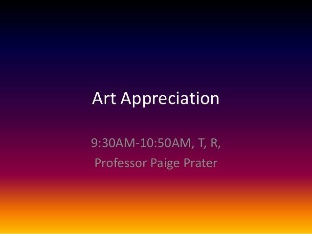 Art Appreciation 9:30AM-10:50AM, T, R, Professor Paige Prater