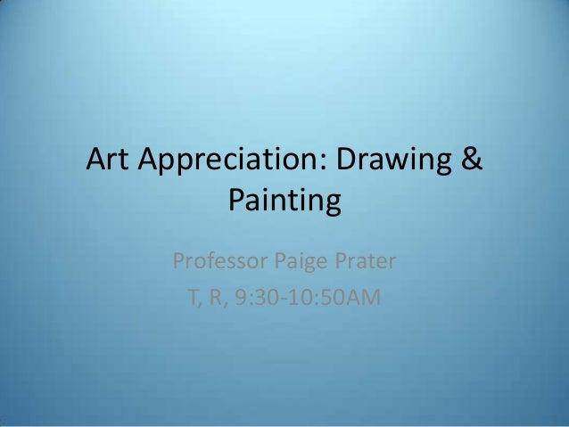 Art Appreciation: Drawing & Painting Professor Paige Prater T, R, 9:30-10:50AM